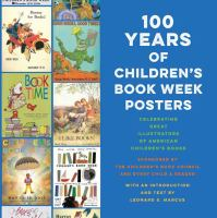 Cover image for 100 years of Children's Book Week posters : celebrating great illustrators of American children's books