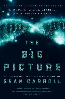 Cover image for The big picture : on the origins of life, meaning, and the universe itself / Sean Carroll.