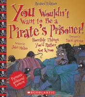 Cover image for You wouldn't want to be a pirate's prisoner! : horrible things you'd rather not know