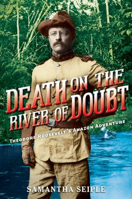 Cover image for Death on the river of doubt : Theodore Roosevelt's Amazon adventure