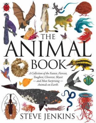 Cover image for The animal book : a collection of the fastest, fiercest, toughest, cleverest, shyest--and most surprising--animals on earth / Steve Jenkins.