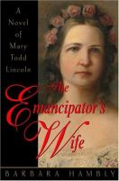 Cover image for The emancipator's wife: a novel of Mary Todd Lincoln