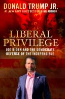 Cover image for Liberal privilege : Joe Biden and the Democrats' defense of the indefensible