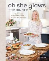 Cover image for Oh she glows for dinner : nourishing plant-based meals to keep you glowing