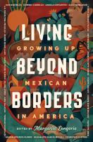 Cover image for Living beyond borders : growing up Mexican in America