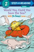 Cover image for Would you, could you save the sea? : with Dr. Seuss's Lorax