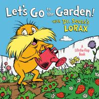 Cover image for Let's go to the garden! : with Dr. Seuss's Lorax : a lift-the-flap book