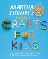 Cover image for Martha Stewart's favorite crafts for kids : 175 projects for kids of all ages to create, build, design, explore, and share