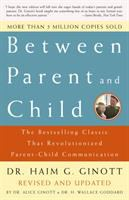Cover image for Between parent and child: the bestselling classic that revolutionized parent-child communication