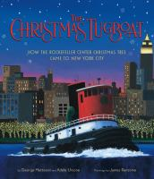 Cover image for The Christmas tugboat : how the Rockefeller Center Christmas tree came to New York City
