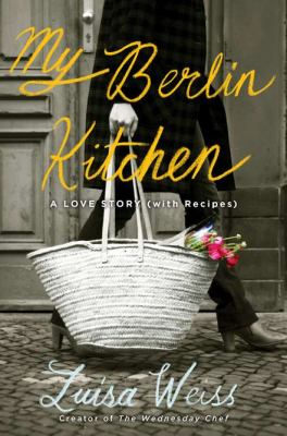 Cover image for My Berlin kitchen : a love story, with recipes