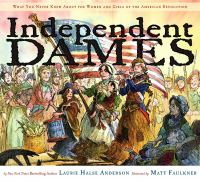 Cover image for Independent dames : what you never knew about the women and girls of the American Revolution