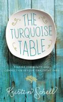 Cover image for The turquoise table : finding community and connection in our own front yard