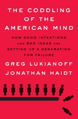 Cover image for The coddling of the American mind : how good intentions and bad ideas are setting up a generation for failure