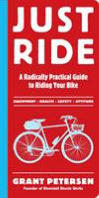 Cover image for Just ride : a radically practical guide to riding your bike