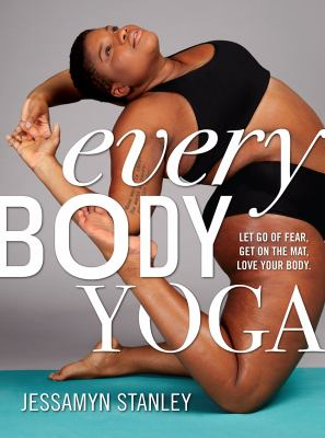 Cover image for Every body yoga : let go of fear, get on the mat, love your body