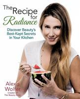Cover image for The recipe for radiance : discover beauty's best-kept secrets in your kitchen