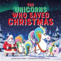 Cover image for The unicorns who saved Christmas