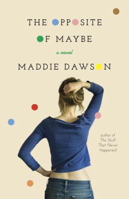 Cover image for The opposite of maybe : a novel