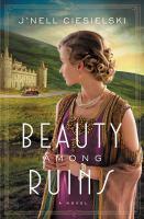 Cover image for Beauty among ruins : a novel
