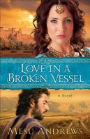 Cover image for Love in a Broken Vessel : a Novel