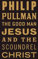 Cover image for The good man Jesus and the scoundrel Christ
