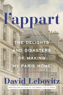 Cover image for L'appart : the delights and disasters of making my Paris home
