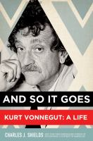Cover image for And so it goes : Kurt Vonnegut, a life