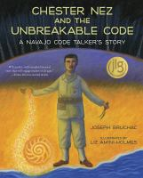 Cover image for Chester Nez and the unbreakable code : a Navajo code talker's story