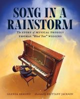 "Cover image for Song in a rainstorm : the story of musical prodigy Thomas ""Blind Tom"" Wiggins"