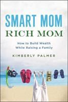 Cover image for Smart mom, rich mom : how to build wealth while raising a family