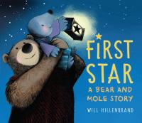 Cover image for First star : a Bear and Mole story