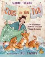 Cover image for Cubs in the tub : the true story of the Bronx Zoo's first woman zookeeper
