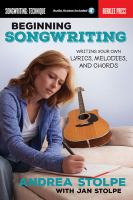 Cover image for Beginning songwriting : writing your own lyrics, melodies, and chords