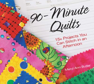 Cover image for 90 minute quilts : 15+ projects you can stitch in an afternoon
