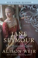 Cover image for Jane Seymour, the haunted queen : a novel