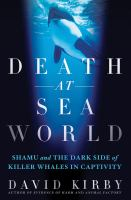 Cover image for Death at SeaWorld : Shamu and the dark side of killer whales in captivity