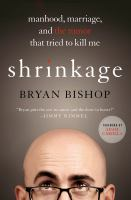Cover image for Shrinkage : manhood, marriage, and the tumor that tried to kill me