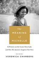 Cover image for The meaning of Michelle : 16 writers on the iconic First Lady and how her journey inspires our own