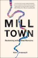 Cover image for Mill town : reckoning with what remains
