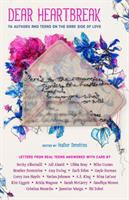 Cover image for Dear heartbreak : YA authors and teens on the dark side of love