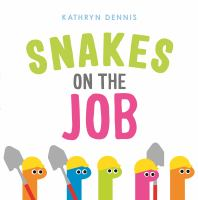 Cover image for Snakes on the job / Kathryn Dennis.
