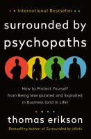 Cover image for Surrounded by psychopaths : how to protect yourself from being manipulated and exploited in business (and in life)