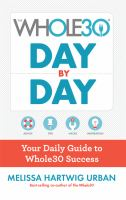 Cover image for Whole30 day by day : your daily guide to whole30 success