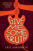 Cover image for Give me some truth : a novel with paintings