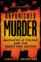 Cover image for Unpunished murder : massacre at Colfax and the quest for justice