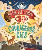 Cover image for Fearless felines : 30 true tales of courageous cats