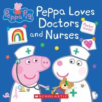 Cover image for Peppa loves doctors and nurses
