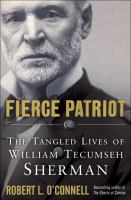 Cover image for Fierce patriot : the tangled lives of William Tecumseh Sherman