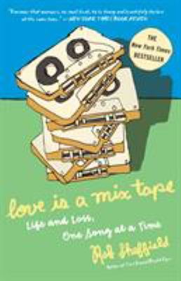 Cover image for Love is a mix tape : life and loss, one song at a time